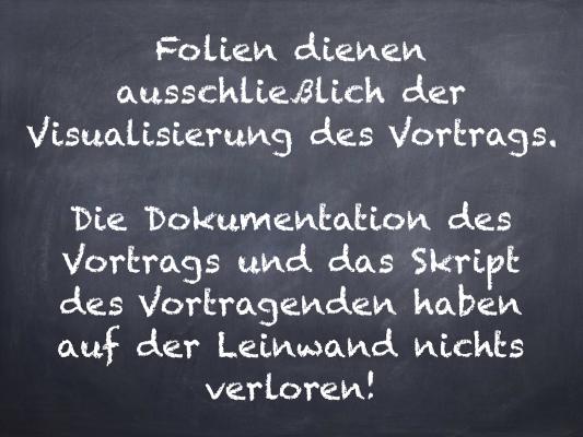 """PowerPoint Folie: """"Folien dienen ausschließlich der Visualisierung des Vortrags. Die Dokumentation des Vortrags und das Skript des Vortragenden haben auf der Leinwand nichts verloren!"""""""